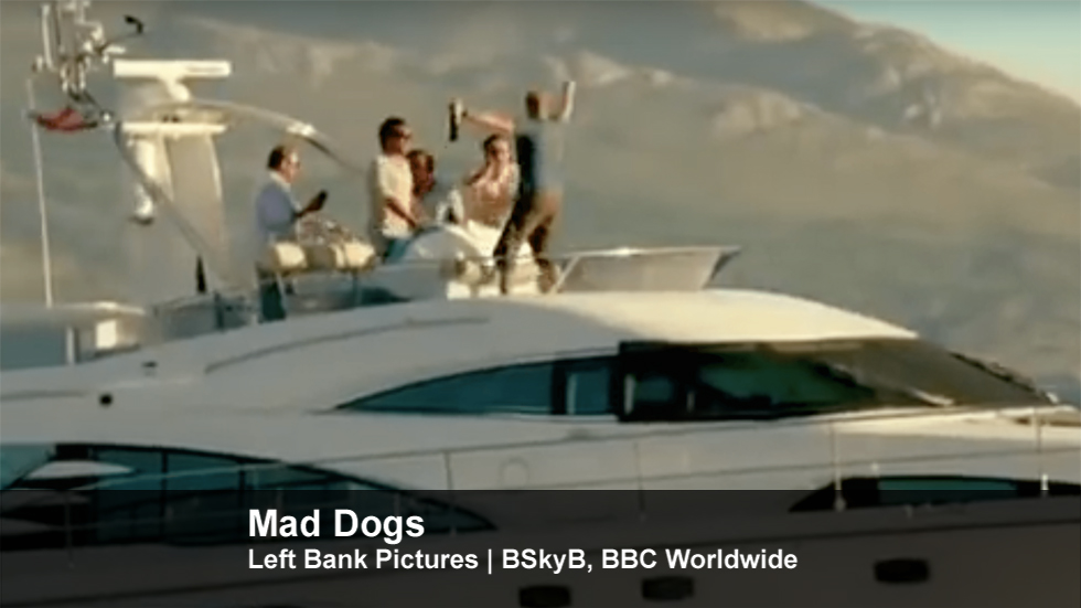 Mad Dogs | Left Bank Pictures | BSkyB, BBC Worldwide
